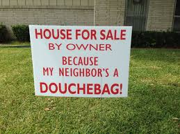 Is your neighbor a douchebag? That might be why your home isn't selling.